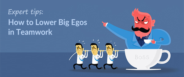 Tips from Experts: 7 Ways to Lower Big Egos in Teamwork