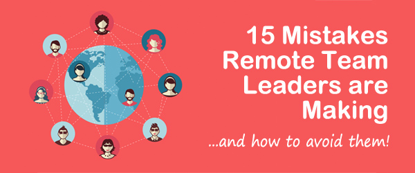 15 Common Mistakes that Remote Teams Leaders are Making